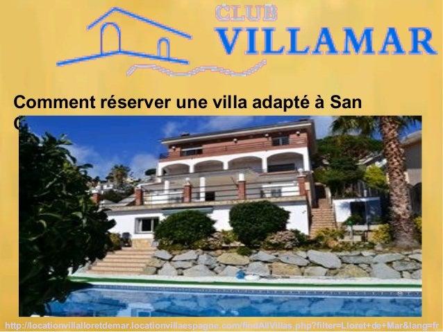 Comment réserver une villa adapté à San Cebria ? http://locationvillalloretdemar.locationvillaespagne.com/findAllVillas.ph...