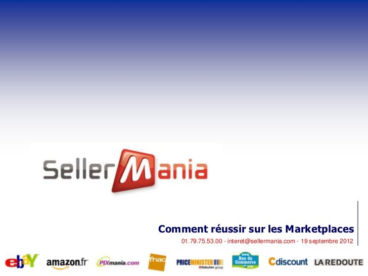 Comment réussir sur les Marketplaces    01.79.75.53.00 - interet@sellermania.com - 19 septembre 2012
