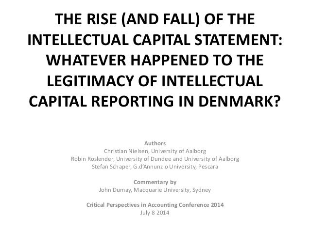 THE RISE (AND FALL) OF THE INTELLECTUAL CAPITAL STATEMENT: WHATEVER HAPPENED TO THE LEGITIMACY OF INTELLECTUAL CAPITAL REP...