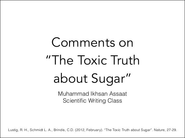 "Comments on ""The Toxic Truth about Sugar"" Muhammad Ikhsan Assaat Scientific Writing Class Lustig, R. H., Schmidt L. A., Bri..."