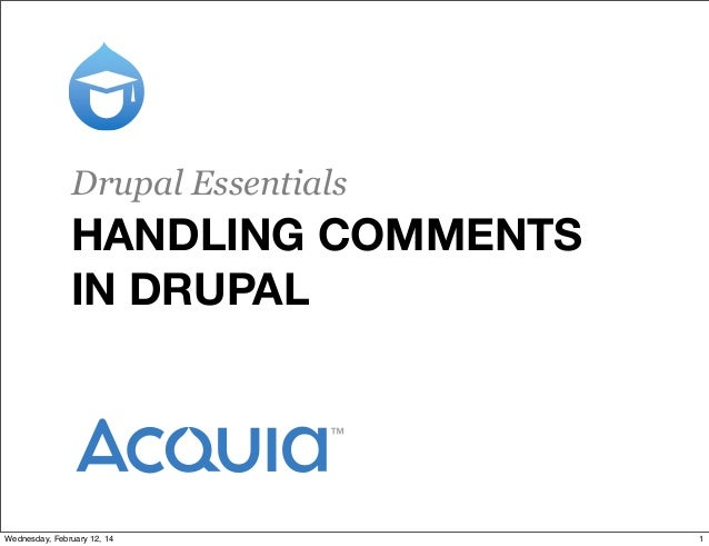Drupal Essentials  HANDLING COMMENTS IN DRUPAL  Wednesday, February 12, 14  1