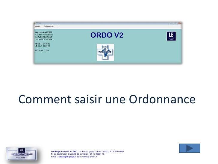 Comment saisir une Ordonnance     LB-Projet Ludovic BLANC - 14 Rte du grand GIRAC 16400 LA COURONNE     N° de déclaration ...
