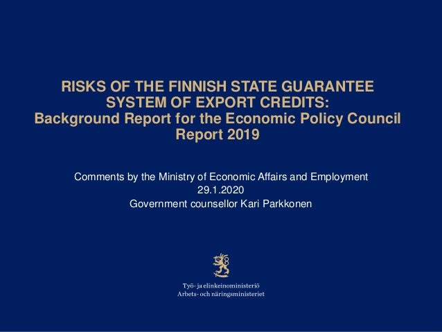 RISKS OF THE FINNISH STATE GUARANTEE SYSTEM OF EXPORT CREDITS: Background Report for the Economic Policy Council Report 20...