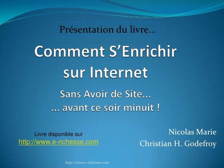 Nicolas Marie Christian H. Godefroy http://www.e-richesse.com Livre disponible sur http://www.e-richesse.com Présentation ...