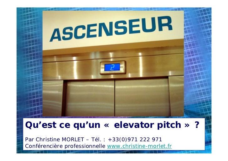 Qu'est ce qu'un « elevator pitch » ? Par Christine MORLET – Tél. : +33(0)971 222 971                                      ...