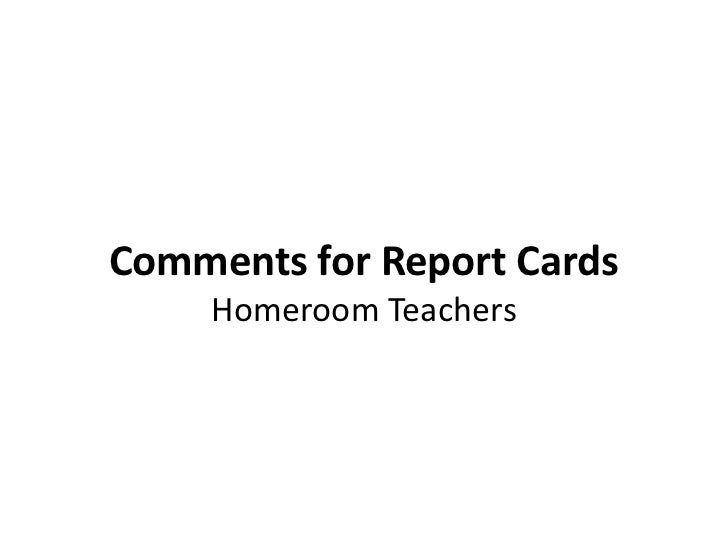 Comments for Report Cards     Homeroom Teachers