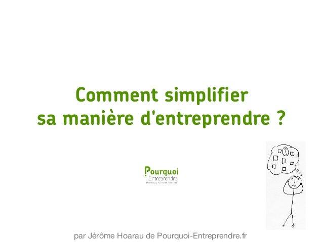 Comment simplifier sa manière d'entreprendre ? par Jérôme Hoarau de Pourquoi-Entreprendre.fr