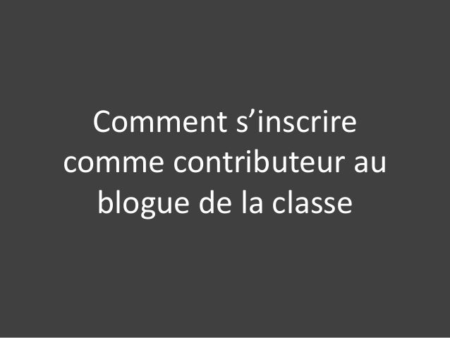 Comment s'inscrirecomme contributeur au  blogue de la classe