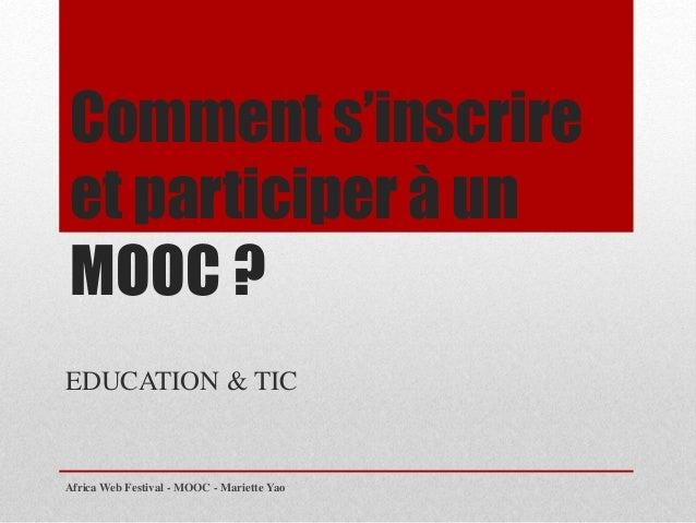 Comment s'inscrire et participer à un MOOC ? EDUCATION & TIC Africa Web Festival - MOOC - Mariette Yao