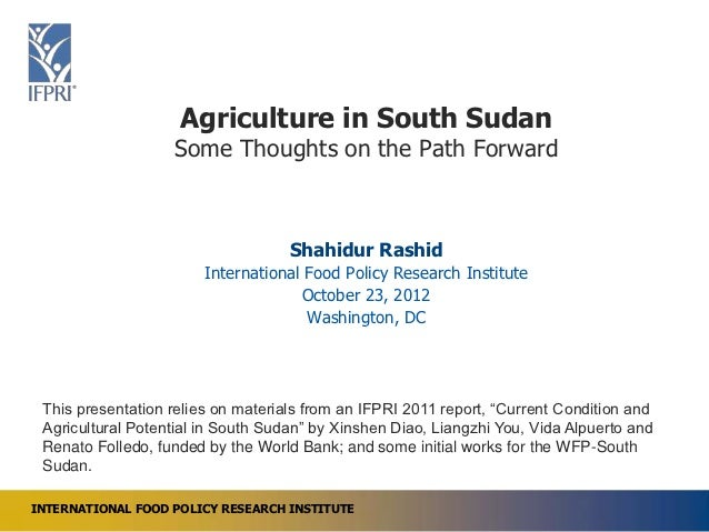 Agriculture in South Sudan                   Some Thoughts on the Path Forward                                    Shahidur...