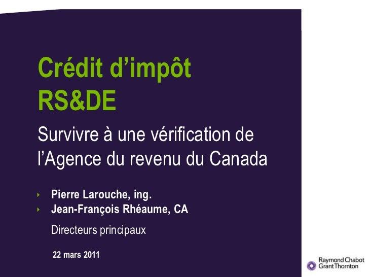 Crédit d'impôtRS&DE<br />Survivre à une vérification de l'Agence du revenu du Canada<br />Pierre Larouche, ing.<br />Jean-...