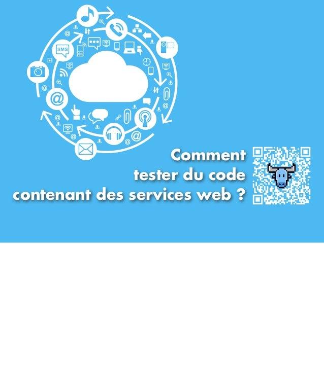 Comment               tester du codecontenant des services web ?