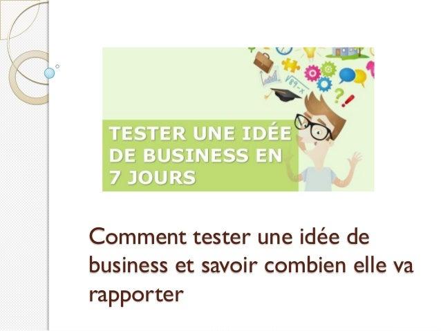 Comment tester une idée de business et savoir combien elle va rapporter