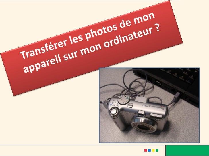 Transférer les photos de mon appareil         sur mon ordinateur1.   Les bases2.   Le transfert sous XP3.   Le transfert a...