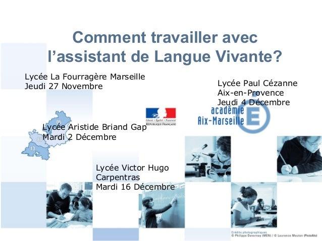 1 Comment travailler avec l'assistant de Langue Vivante? Lycée La Fourragère Marseille Jeudi 27 Novembre Lycée Aristide Br...