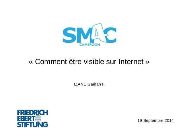 « Comment être visible sur Internet »  IZANE Gaétan F.  19 Septembre 2014