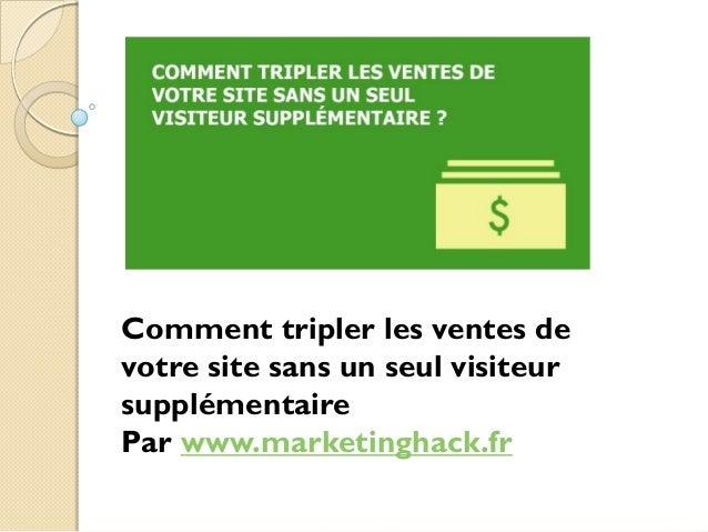 Comment tripler les ventes de votre site sans un seul visiteur supplémentaire Par www.marketinghack.fr