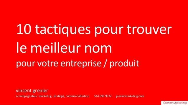 10 tactiques pour trouver le meilleur nom pour votre entreprise / produit vincent grenier accompagnateur: marketing, strat...