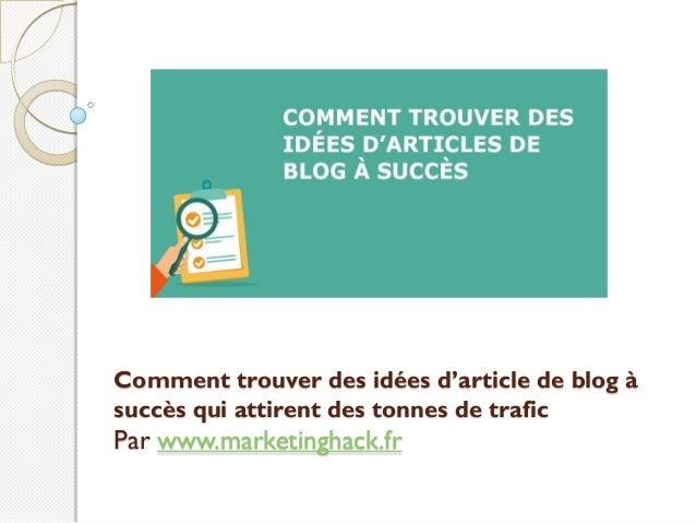 Comment trouver des idées d'article de blog à succès qui attirent des tonnes de trafic Par www.marketinghack.fr