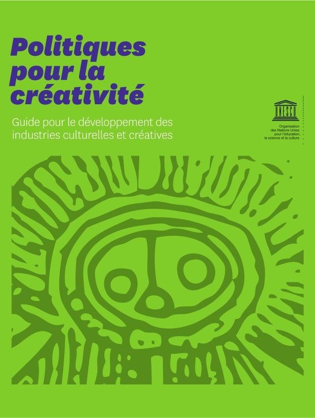 Politiques pour la créativité Guide pour le développement des industries culturelles et créatives Secteur de la Culture Or...
