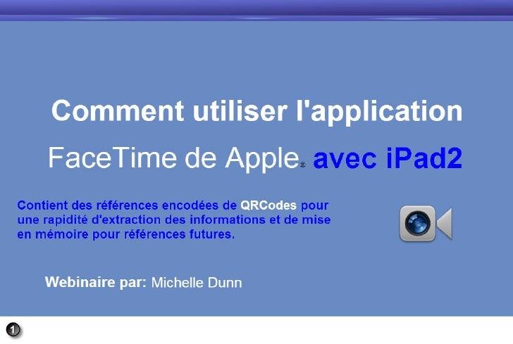 Comment utiliser l'application face time de apple avec le ipad2   diapos webinaire par michelle dunn