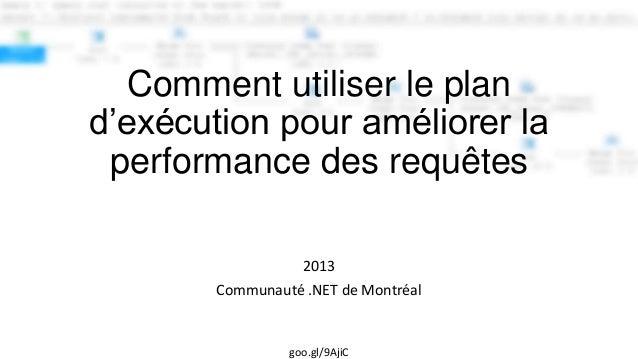 Comment utiliser le pland'exécution pour améliorer la performance des requêtes                   2013        Communauté .N...