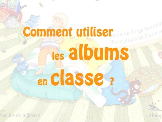 Comment utiliser les albums en classe?