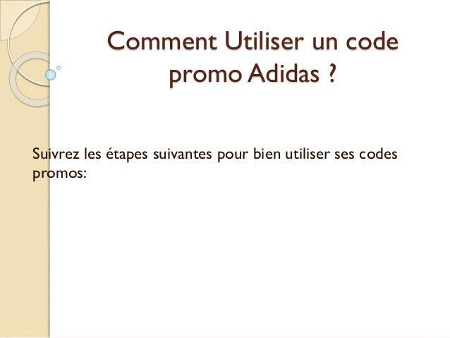 Comment Utiliser un code promo Adidas ? Suivrez les étapes suivantes pour bien utiliser ses codes promos: