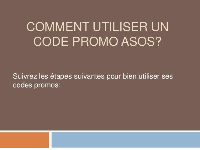 COMMENT UTILISER UN CODE PROMO ASOS? Suivrez les étapes suivantes pour bien utiliser ses codes promos: