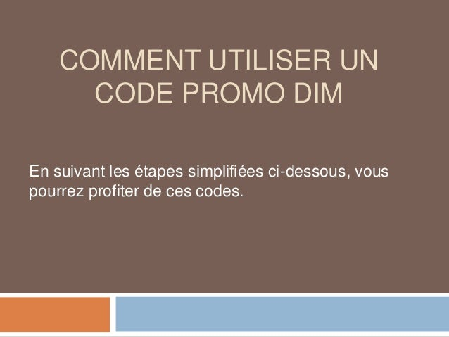 COMMENT UTILISER UN CODE PROMO DIM En suivant les étapes simplifiées ci-dessous, vous pourrez profiter de ces codes.