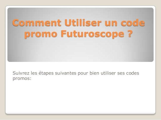 Comment Utiliser un code promo Futuroscope ? Suivrez les étapes suivantes pour bien utiliser ses codes promos: