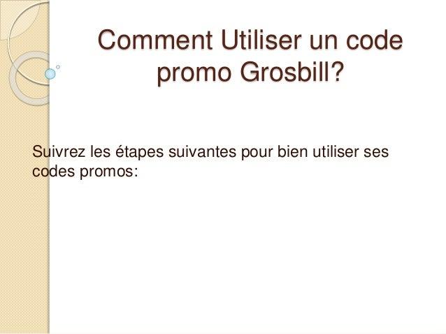 Comment Utiliser un code promo Grosbill? Suivrez les étapes suivantes pour bien utiliser ses codes promos:
