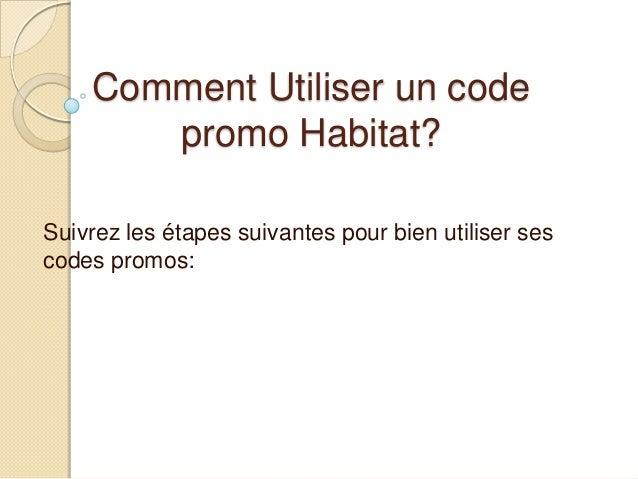 Comment Utiliser un code promo Habitat? Suivrez les étapes suivantes pour bien utiliser ses codes promos: