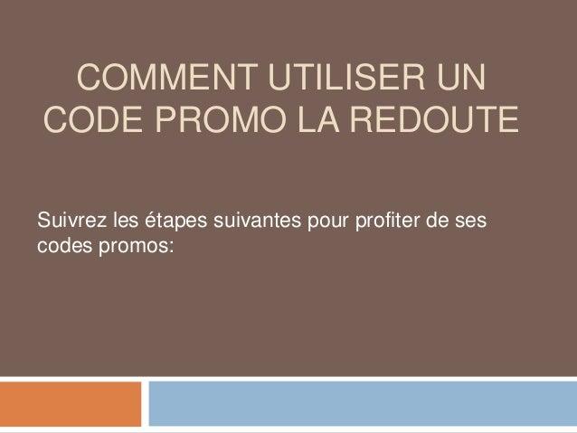 COMMENT UTILISER UN CODE PROMO LA REDOUTE Suivrez les étapes suivantes pour profiter de ses codes promos: