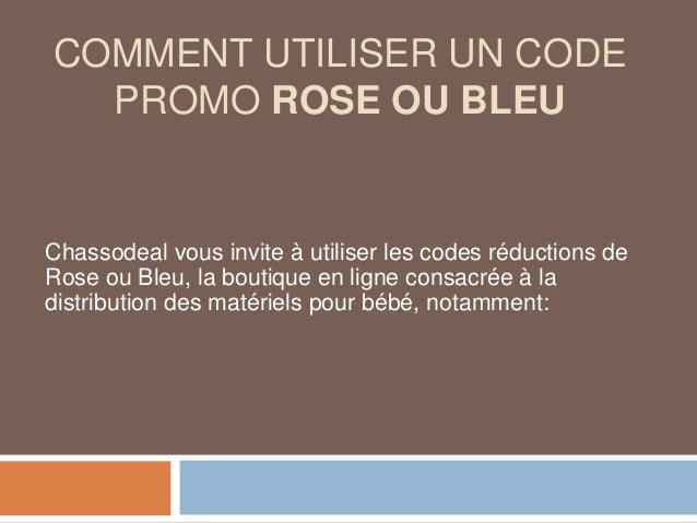 COMMENT UTILISER UN CODE PROMO ROSE OU BLEU Chassodeal vous invite à utiliser les codes réductions de Rose ou Bleu, la bou...