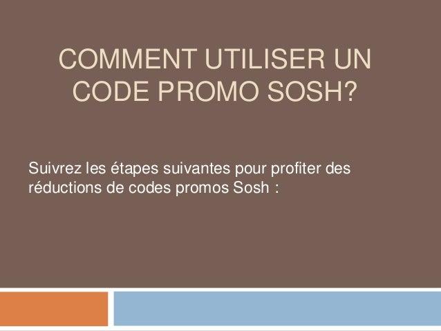COMMENT UTILISER UN CODE PROMO SOSH? Suivrez les étapes suivantes pour profiter des réductions de codes promos Sosh :