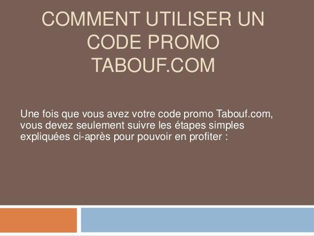 COMMENT UTILISER UN CODE PROMO TABOUF.COM Une fois que vous avez votre code promo Tabouf.com, vous devez seulement suivre ...