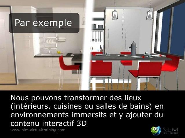 Par exempleNous pouvons transformer des lieux(intérieurs, cuisines ou salles de bains) enenvironnements immersifs et y ajo...