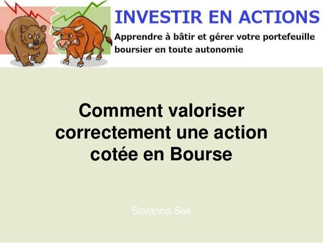Comment valoriser correctement une action cotée en Bourse Sovanna Sek