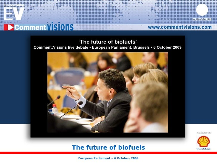 'The future of biofuels'<br />Comment:Visions live debate • European Parliament, Brussels • 6 October 2009 <br />