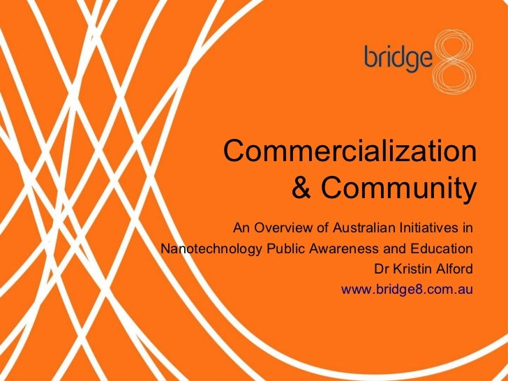 Commercialization              Community           An Overview of Australian Initiatives in Nanotechnology Public Awarenes...