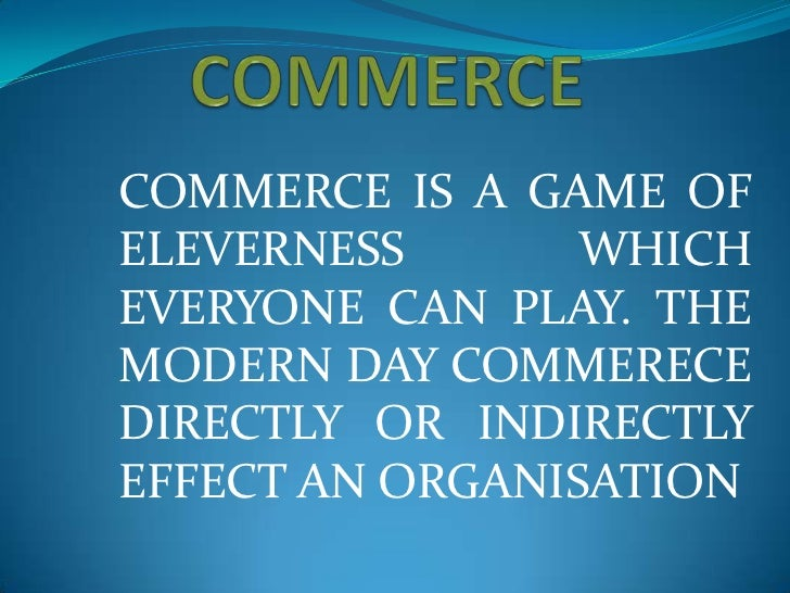 COMMERCE IS A GAME OFELEVERNESS       WHICHEVERYONE CAN PLAY. THEMODERN DAY COMMERECEDIRECTLY OR INDIRECTLYEFFECT AN ORGAN...