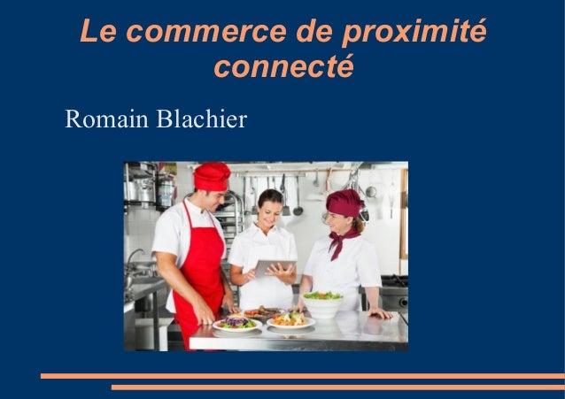 Le commerce de proximité connecté Romain Blachier