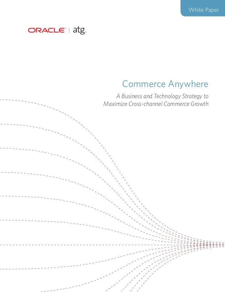 White Paper       Commerce Anywhere    A Business and Technology Strategy toMaximize Cross-channel Commerce Growth