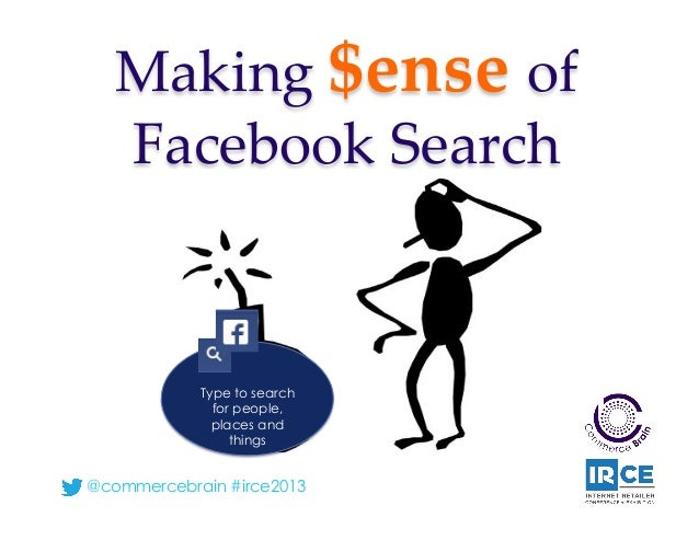 @commercebrain #irce2013Making $ense of Facebook SearchType to searchfor people,places andthings