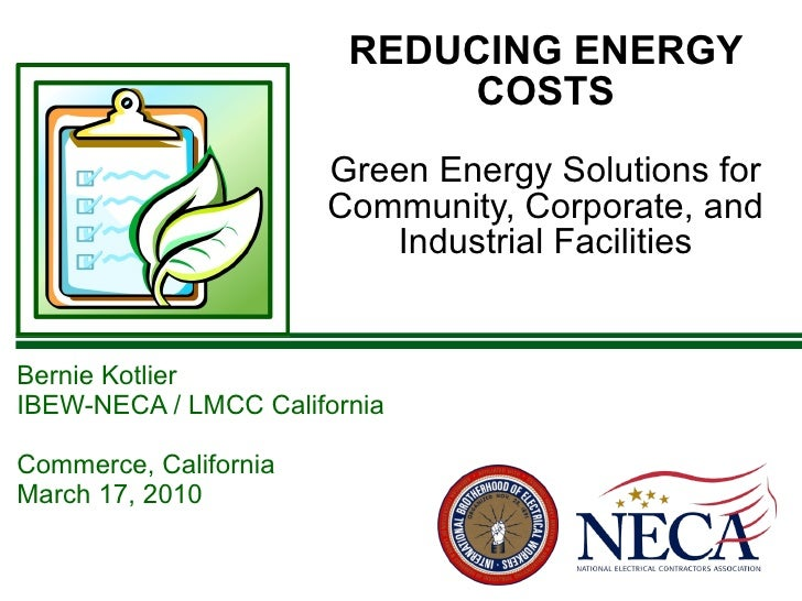 REDUCING ENERGY COSTS Green Energy Solutions for Community, Corporate, and Industrial Facilities <ul><li>Bernie Kotlier </...
