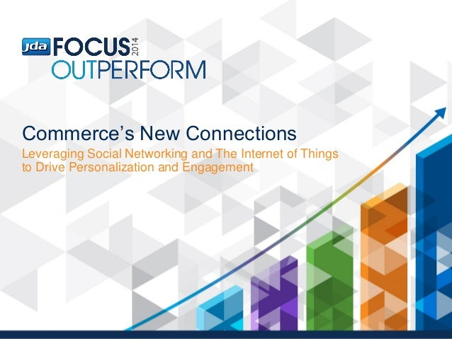 Commerce's New Connections Leveraging Social Networking and The Internet of Things to Drive Personalization and Engagement