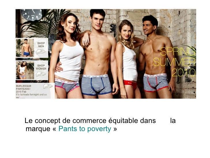 <ul><li>Le concept de commerce équitable dans  la marque « Pants to poverty » </li></ul>