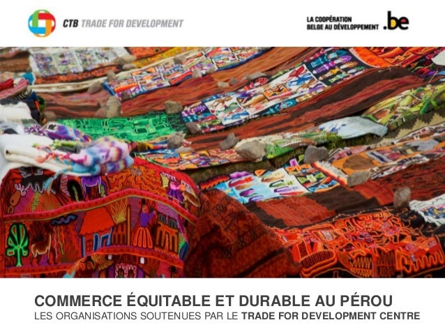 COMMERCE ÉQUITABLE ET DURABLE AU PÉROU LES ORGANISATIONS SOUTENUES PAR LE TRADE FOR DEVELOPMENT CENTRE