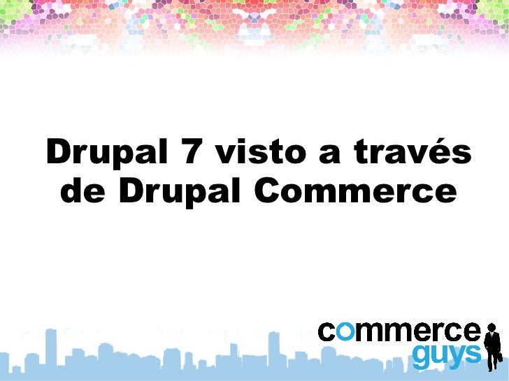 Drupal 7 visto a través de Drupal Commerce